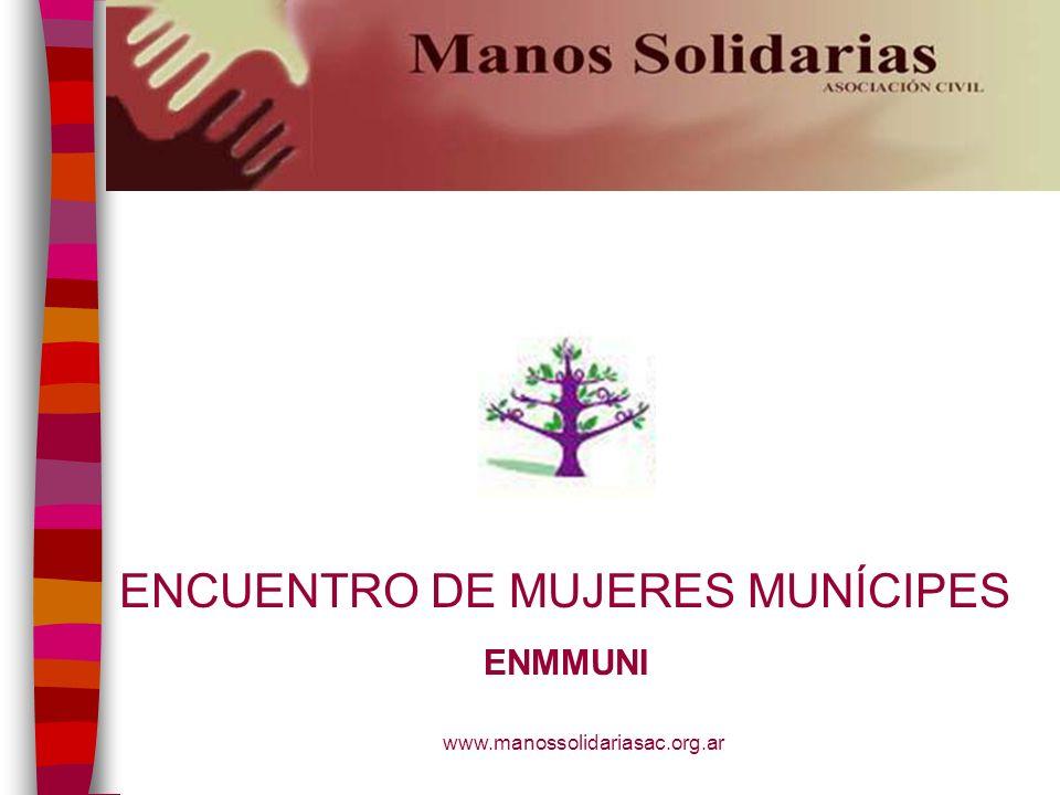 www.manossolidariasac.org.ar ENCUENTRO DE MUJERES MUNÍCIPES ENMMUNI
