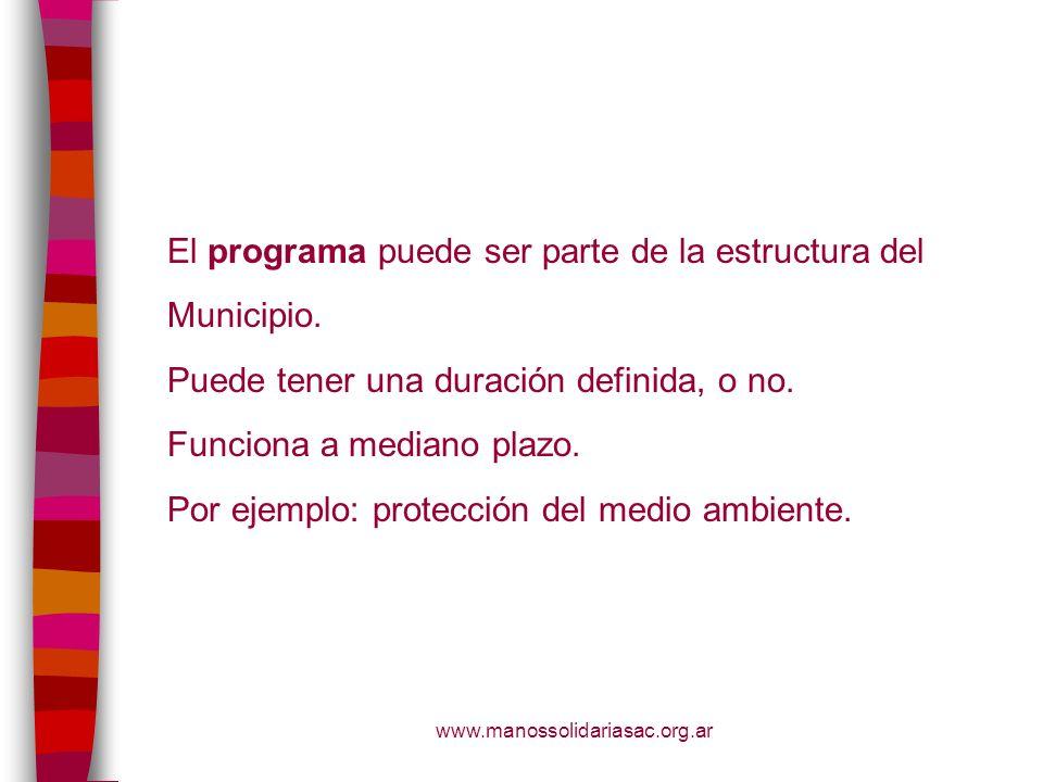 www.manossolidariasac.org.ar El programa puede ser parte de la estructura del Municipio. Puede tener una duración definida, o no. Funciona a mediano p
