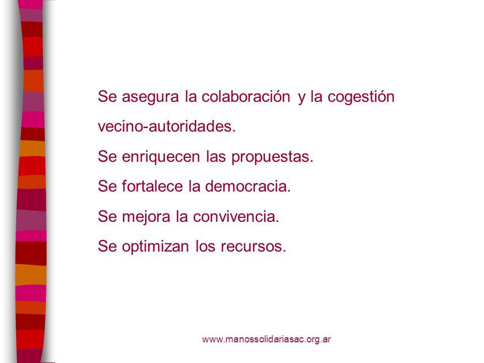 www.manossolidariasac.org.ar Se asegura la colaboración y la cogestión vecino-autoridades. Se enriquecen las propuestas. Se fortalece la democracia. S