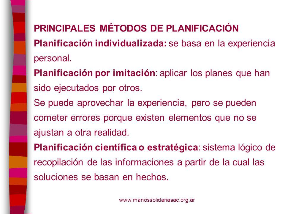 www.manossolidariasac.org.ar PRINCIPALES MÉTODOS DE PLANIFICACIÓN Planificación individualizada: se basa en la experiencia personal. Planificación por