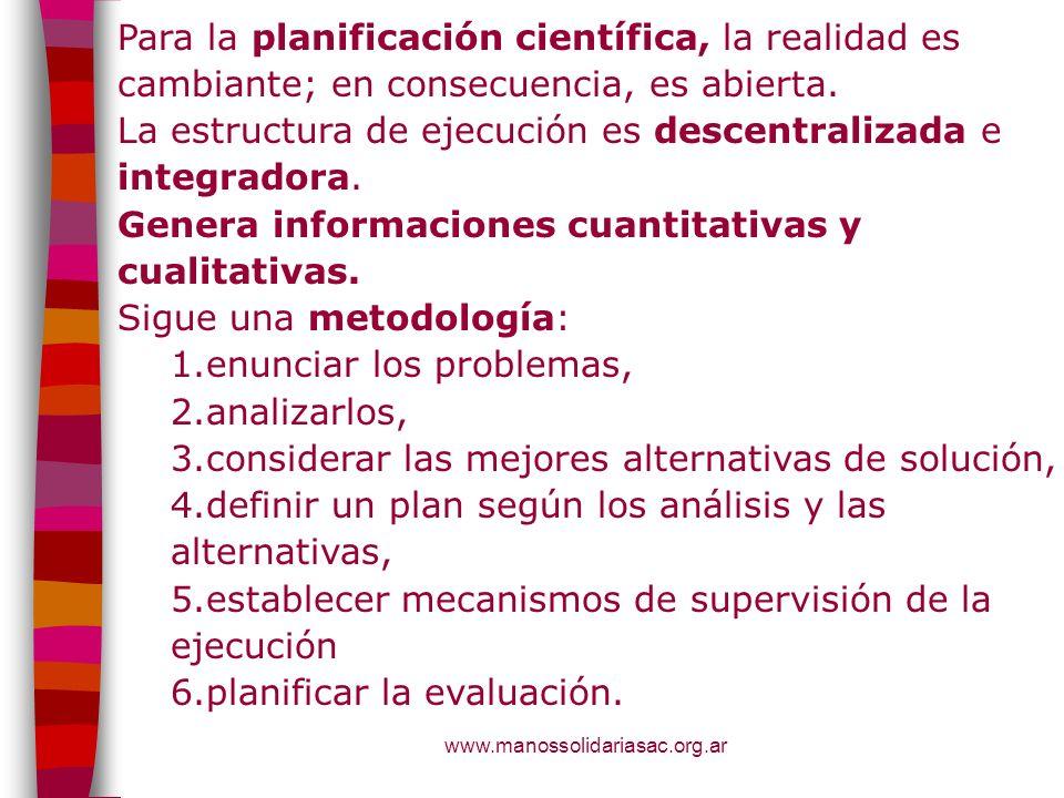 www.manossolidariasac.org.ar Para la planificación científica, la realidad es cambiante; en consecuencia, es abierta. La estructura de ejecución es de
