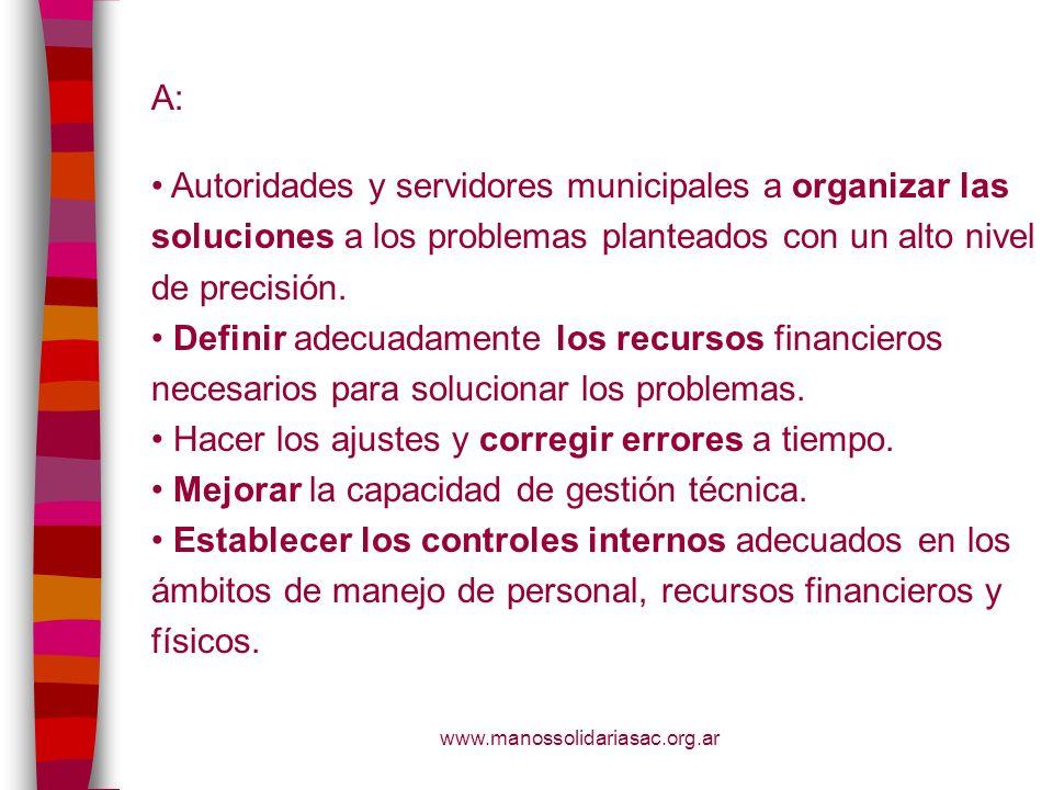www.manossolidariasac.org.ar A: Autoridades y servidores municipales a organizar las soluciones a los problemas planteados con un alto nivel de precis