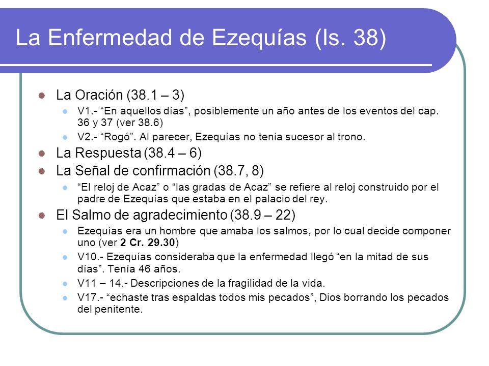 La Enfermedad de Ezequías (Is. 38) La Oración (38.1 – 3) V1.- En aquellos días, posiblemente un año antes de los eventos del cap. 36 y 37 (ver 38.6) V