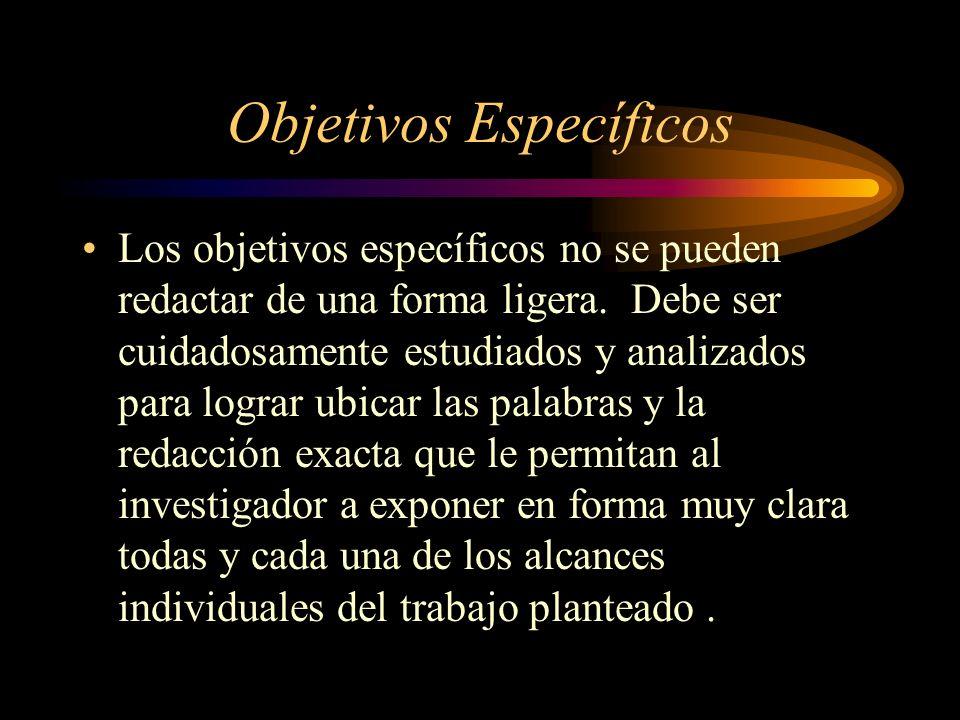 Objetivos Específicos Los objetivos específicos no se pueden redactar de una forma ligera. Debe ser cuidadosamente estudiados y analizados para lograr