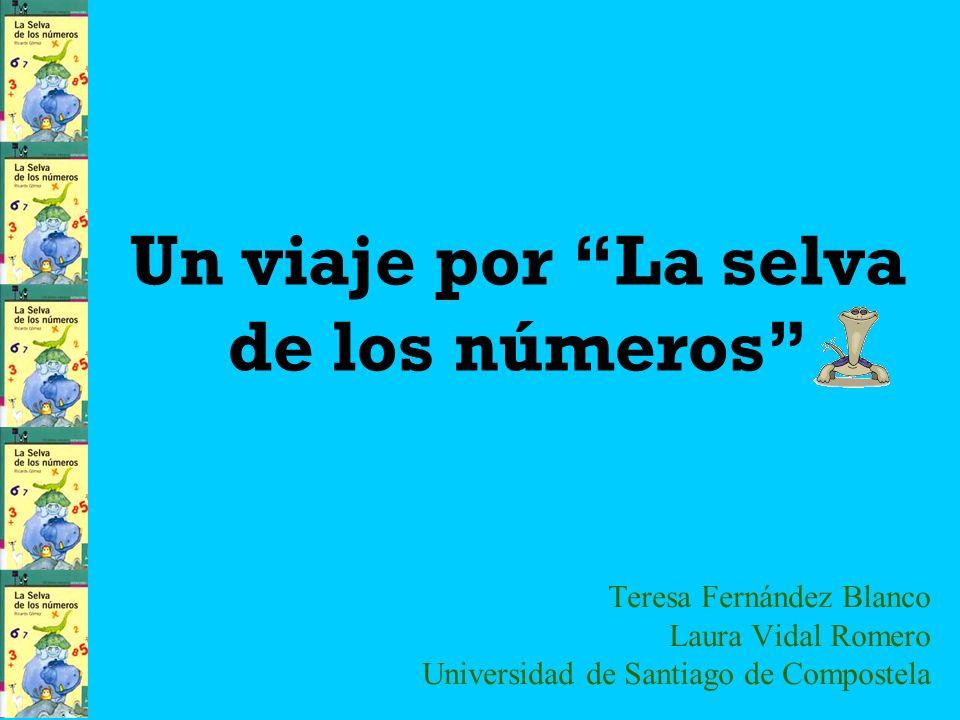 Un viaje por La selva de los números Teresa Fernández Blanco Laura Vidal Romero Universidad de Santiago de Compostela