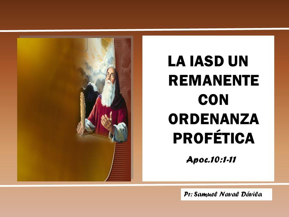 LA IASD UN REMANENTE CON ORDENANZA PROFÉTICA Pr: Samuel Naval Dávila Apoc. 10:1-11