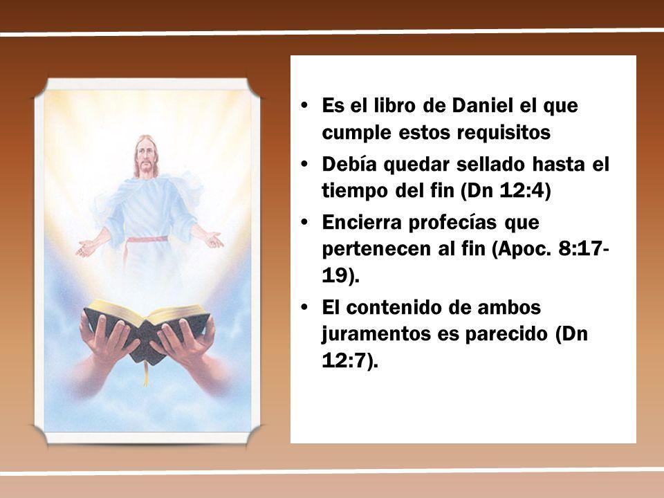 Es el libro de Daniel el que cumple estos requisitos Debía quedar sellado hasta el tiempo del fin (Dn 12:4) Encierra profecías que pertenecen al fin (