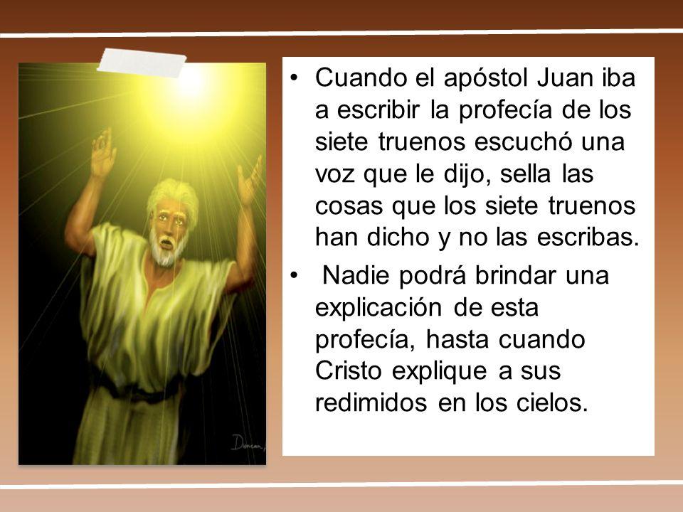 Cuando el apóstol Juan iba a escribir la profecía de los siete truenos escuchó una voz que le dijo, sella las cosas que los siete truenos han dicho y