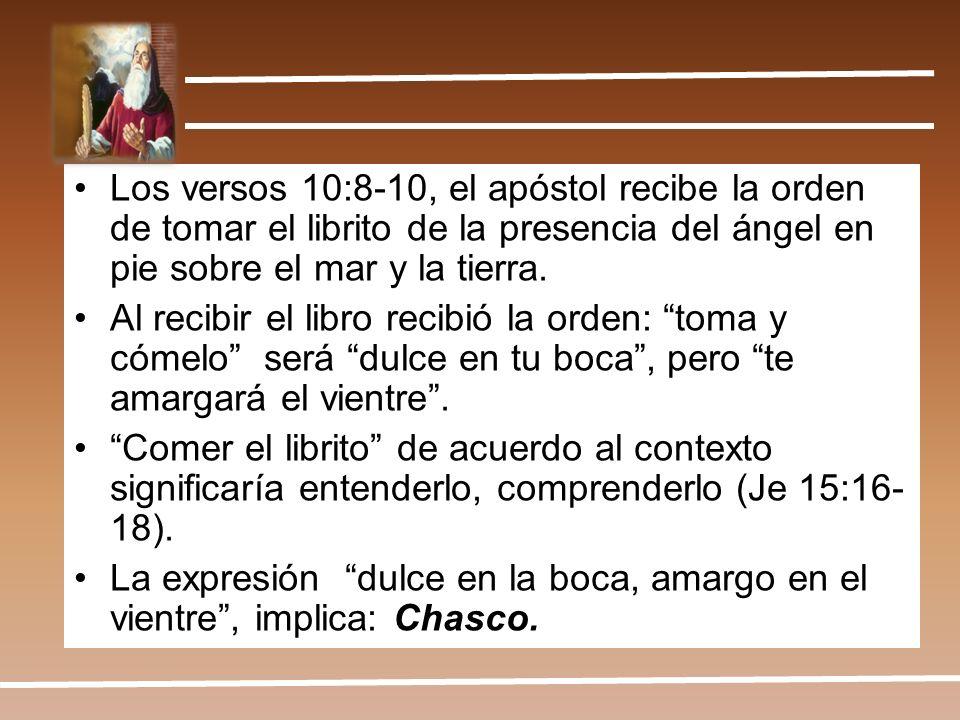 Los versos 10:8-10, el apóstol recibe la orden de tomar el librito de la presencia del ángel en pie sobre el mar y la tierra. Al recibir el libro reci
