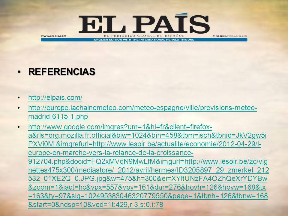 REFERENCIASREFERENCIAS http://elpais.com/ http://europe.lachainemeteo.com/meteo-espagne/ville/previsions-meteo- madrid-6115-1.phphttp://europe.lachain