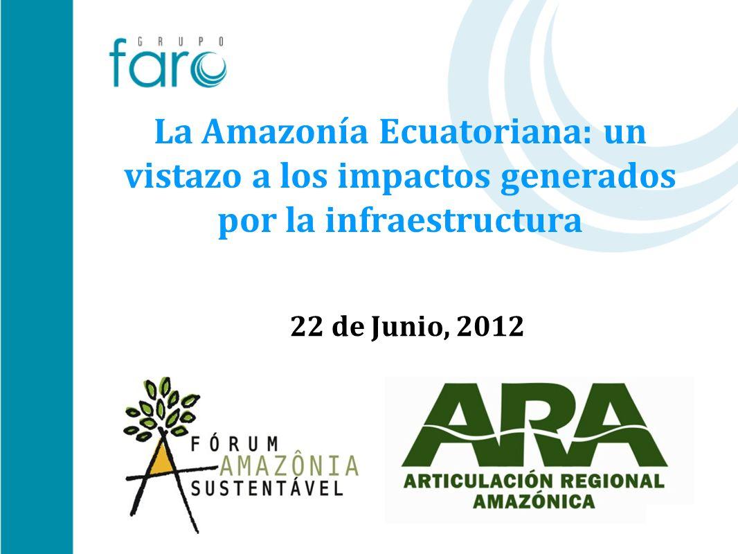 La Amazonía Ecuatoriana: un vistazo a los impactos generados por la infraestructura 22 de Junio, 2012