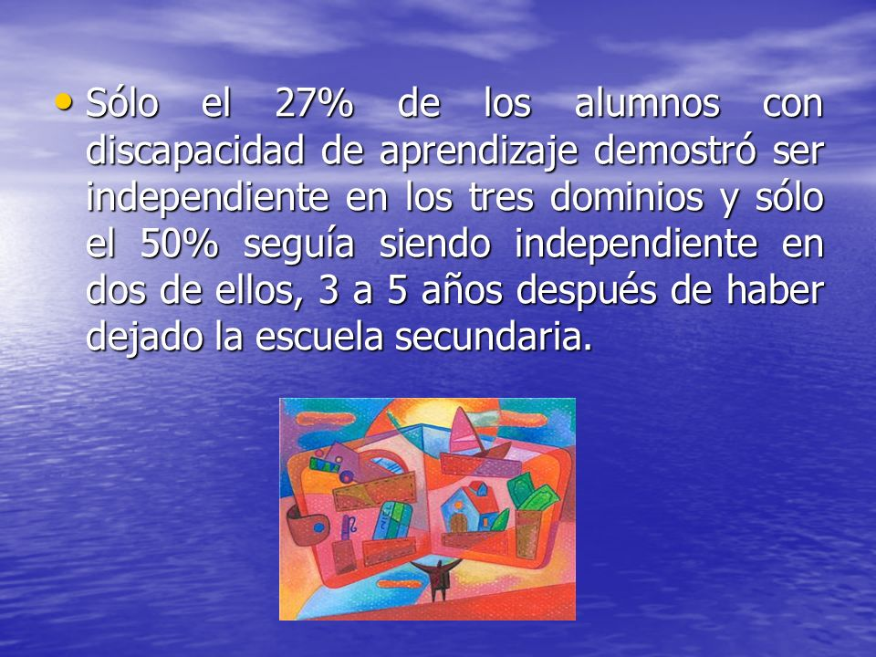 Sólo el 27% de los alumnos con discapacidad de aprendizaje demostró ser independiente en los tres dominios y sólo el 50% seguía siendo independiente e