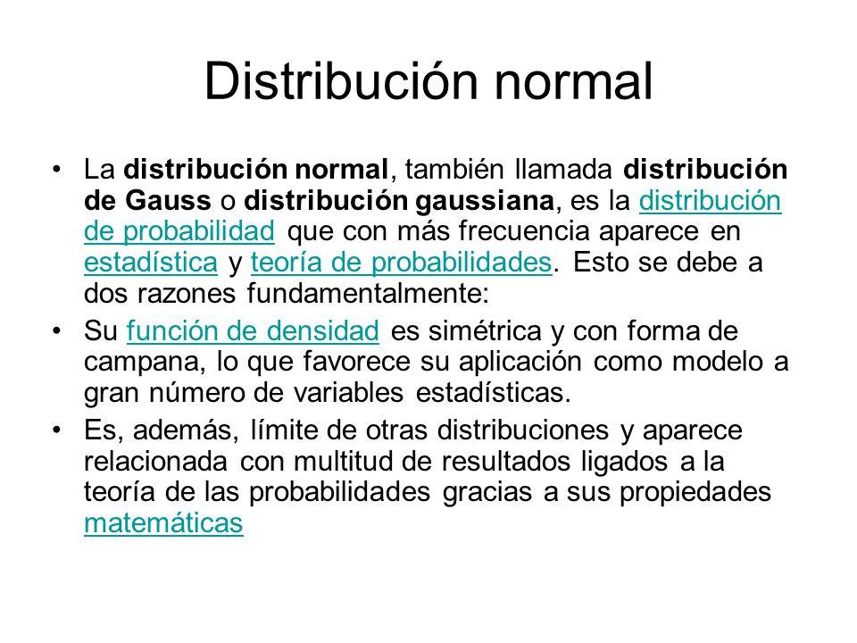 Distribución normal La distribución normal, también llamada distribución de Gauss o distribución gaussiana, es la distribución de probabilidad que con
