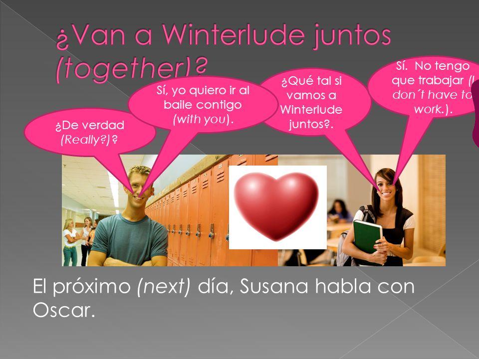 El próximo (next) día, Susana habla con Oscar. ¿Qué tal si vamos a Winterlude juntos .