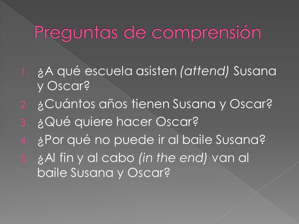 1. ¿A qué escuela asisten (attend) Susana y Oscar.
