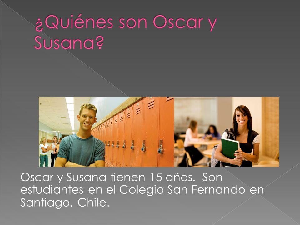 Oscar y Susana tienen 15 años. Son estudiantes en el Colegio San Fernando en Santiago, Chile.