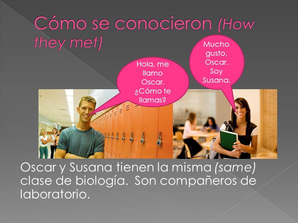Oscar y Susana tienen la misma (same) clase de biología.