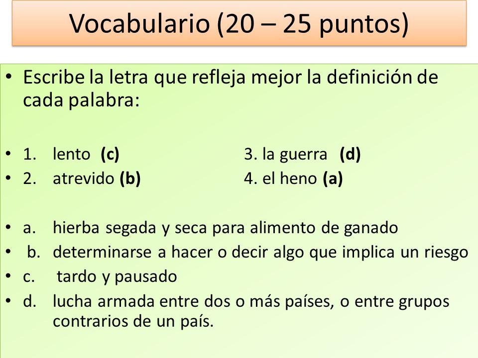 Vocabulario (20 – 25 puntos) Escribe la letra que refleja mejor la definición de cada palabra: 1.lento(c)3. la guerra (d) 2.atrevido (b)4. el heno (a)