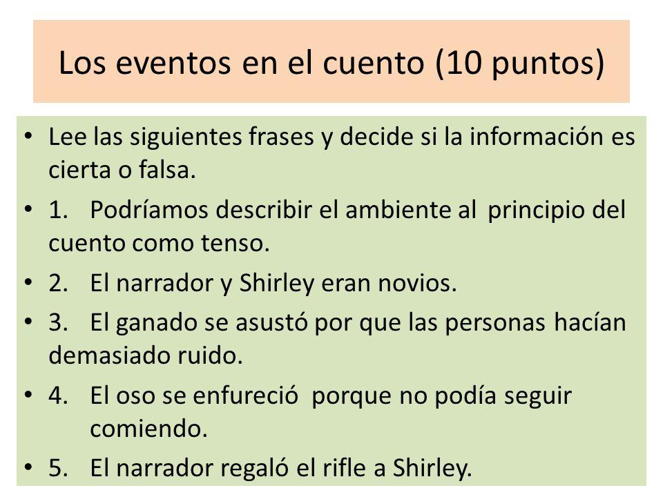 Los eventos en el cuento (10 puntos) Lee las siguientes frases y decide si la información es cierta o falsa.