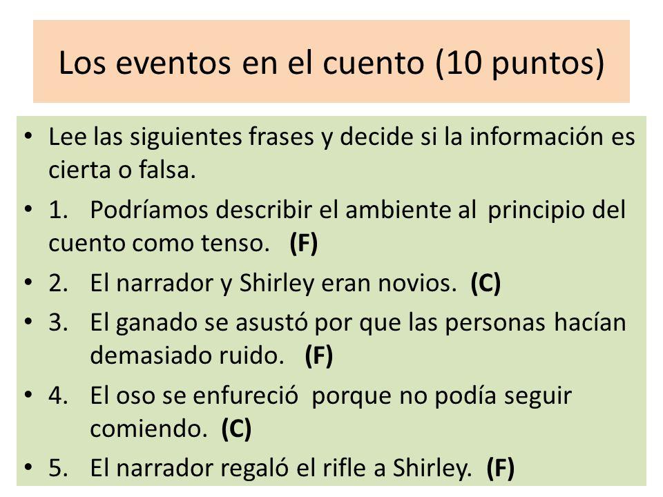 Los eventos en el cuento (10 puntos) Lee las siguientes frases y decide si la información es cierta o falsa. 1.Podríamos describir el ambiente al prin