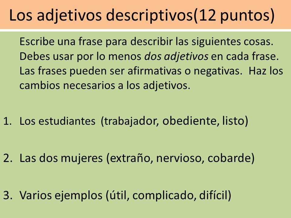 El pretérito contra imperfecto (18 puntos) Escribe una frase para describir las siguientes cosas. Debes usar por lo menos dos adjetivos en cada frase.