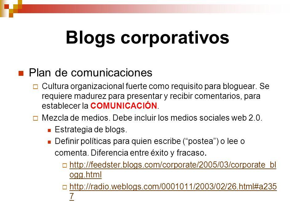Blogs corporativos Plan de comunicaciones Cultura organizacional fuerte como requisito para bloguear. Se requiere madurez para presentar y recibir com