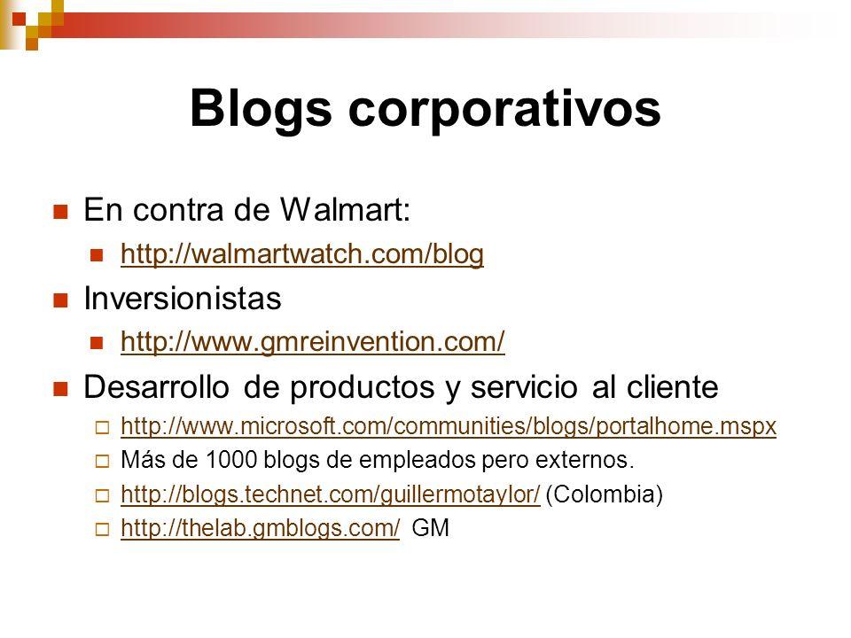 Blogs corporativos En contra de Walmart: http://walmartwatch.com/blog Inversionistas http://www.gmreinvention.com/ Desarrollo de productos y servicio