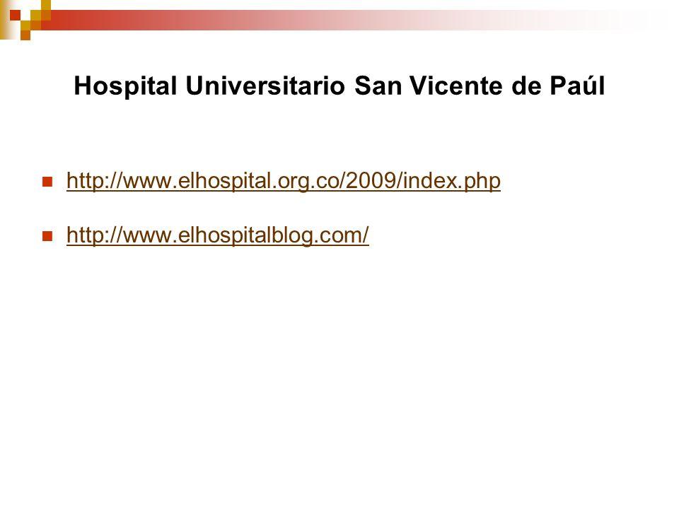 Hospital Universitario San Vicente de Paúl http://www.elhospital.org.co/2009/index.php http://www.elhospitalblog.com/