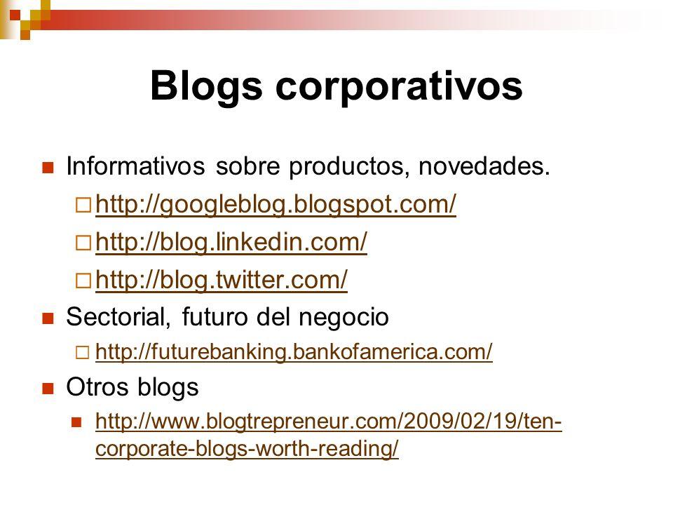 Blogs corporativos Informativos sobre productos, novedades. http://googleblog.blogspot.com/ http://blog.linkedin.com/ http://blog.twitter.com/ Sectori