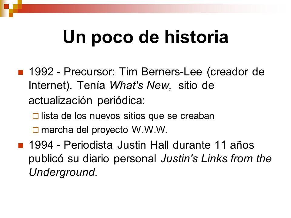 Un poco de historia 1992 - Precursor: Tim Berners-Lee (creador de Internet). Tenía What's New, sitio de actualización periódica: lista de los nuevos s