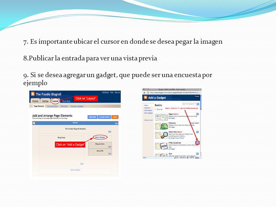 7. Es importante ubicar el cursor en donde se desea pegar la imagen 8.Publicar la entrada para ver una vista previa 9. Si se desea agregar un gadget,