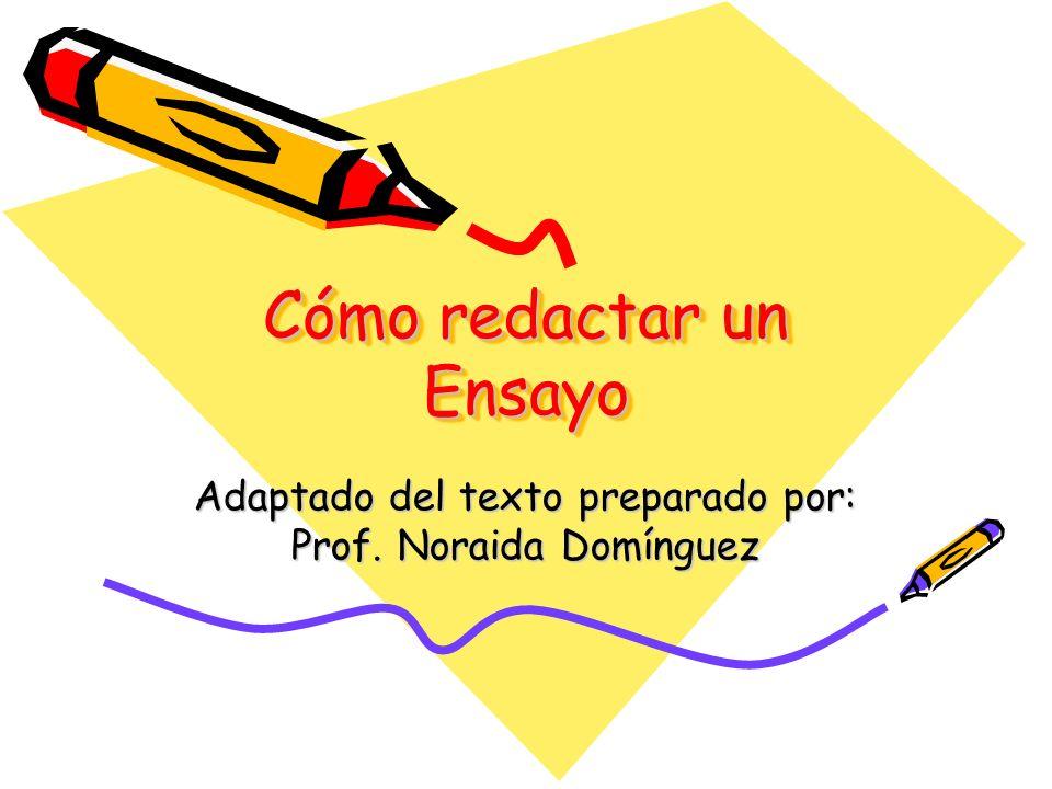 Cómo redactar un Ensayo Adaptado del texto preparado por: Prof. Noraida Domínguez