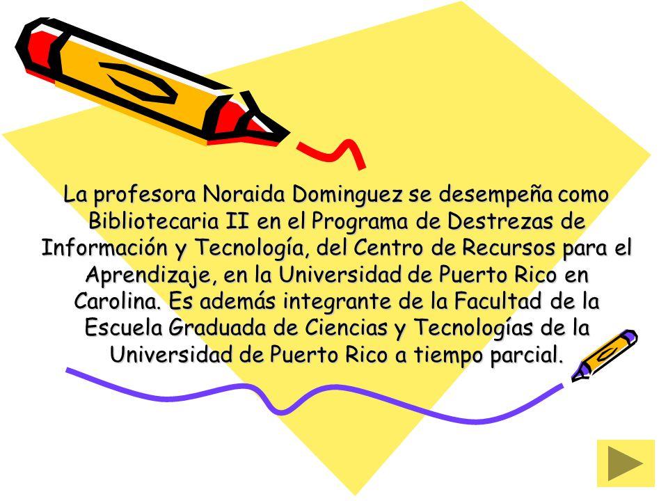 La profesora Noraida Dominguez se desempeña como Bibliotecaria II en el Programa de Destrezas de Información y Tecnología, del Centro de Recursos para