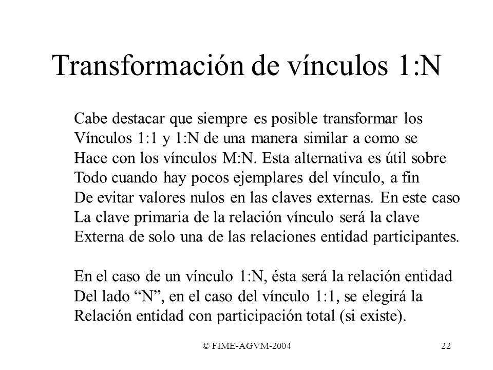 © FIME-AGVM-200422 Cabe destacar que siempre es posible transformar los Vínculos 1:1 y 1:N de una manera similar a como se Hace con los vínculos M:N.