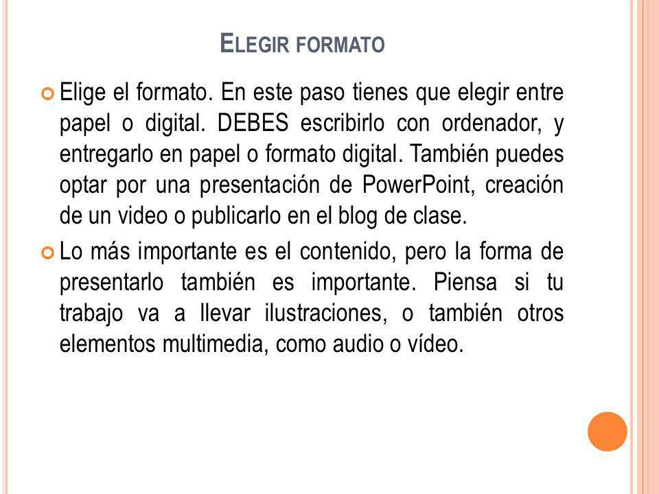 E LEGIR FORMATO Elige el formato. En este paso tienes que elegir entre papel o digital. DEBES escribirlo con ordenador, y entregarlo en papel o format