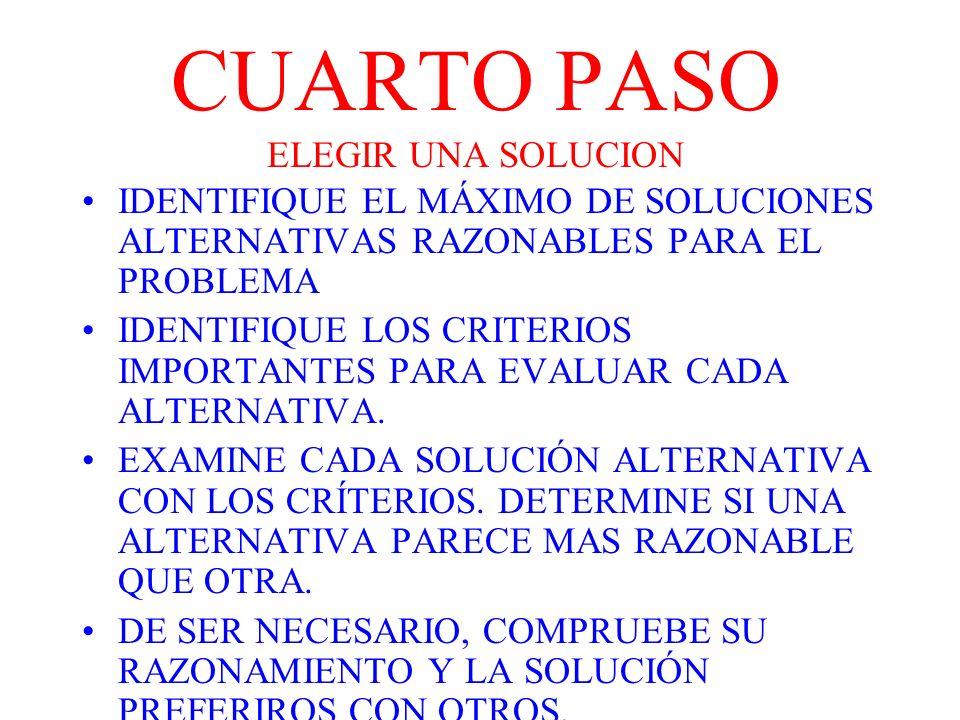 CUARTO PASO ELEGIR UNA SOLUCION IDENTIFIQUE EL MÁXIMO DE SOLUCIONES ALTERNATIVAS RAZONABLES PARA EL PROBLEMA IDENTIFIQUE LOS CRITERIOS IMPORTANTES PAR
