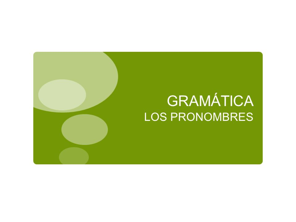 GRAMÁTICA LOS PRONOMBRES