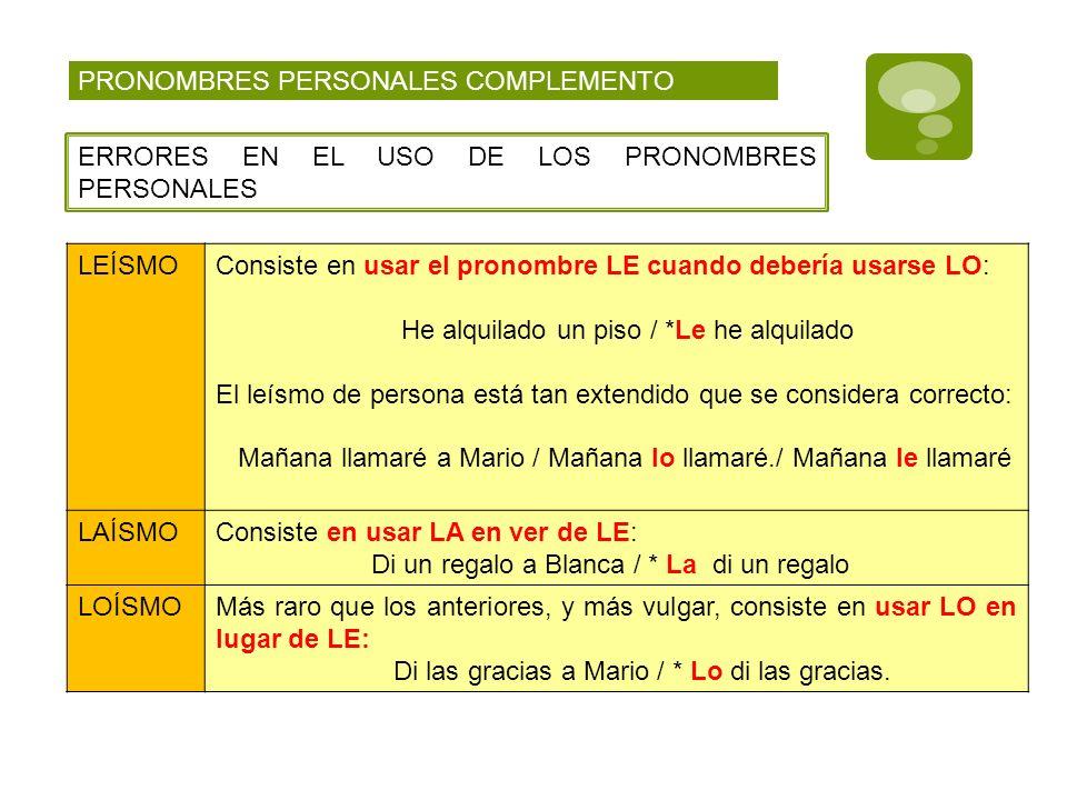 PRONOMBRES PERSONALES COMPLEMENTO ERRORES EN EL USO DE LOS PRONOMBRES PERSONALES LEÍSMOConsiste en usar el pronombre LE cuando debería usarse LO: He a