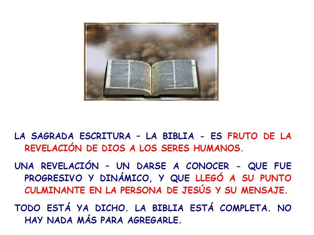 LA SAGRADA ESCRITURA – LA BIBLIA - ES FRUTO DE LA REVELACIÓN DE DIOS A LOS SERES HUMANOS. UNA REVELACIÓN – UN DARSE A CONOCER - QUE FUE PROGRESIVO Y D