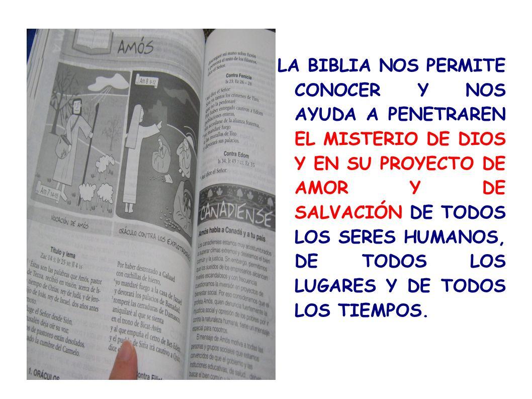 LA BIBLIA NOS PERMITE CONOCER Y NOS AYUDA A PENETRAREN EL MISTERIO DE DIOS Y EN SU PROYECTO DE AMOR Y DE SALVACIÓN DE TODOS LOS SERES HUMANOS, DE TODO
