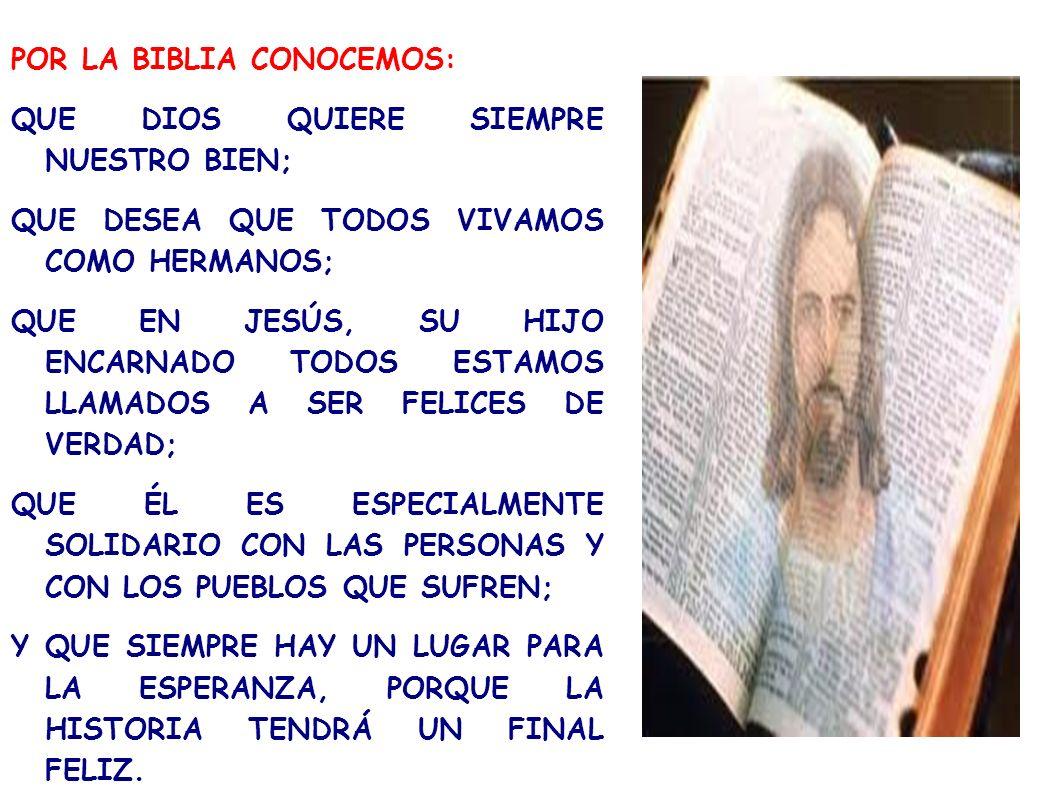 POR LA BIBLIA CONOCEMOS: QUE DIOS QUIERE SIEMPRE NUESTRO BIEN; QUE DESEA QUE TODOS VIVAMOS COMO HERMANOS; QUE EN JESÚS, SU HIJO ENCARNADO TODOS ESTAMO