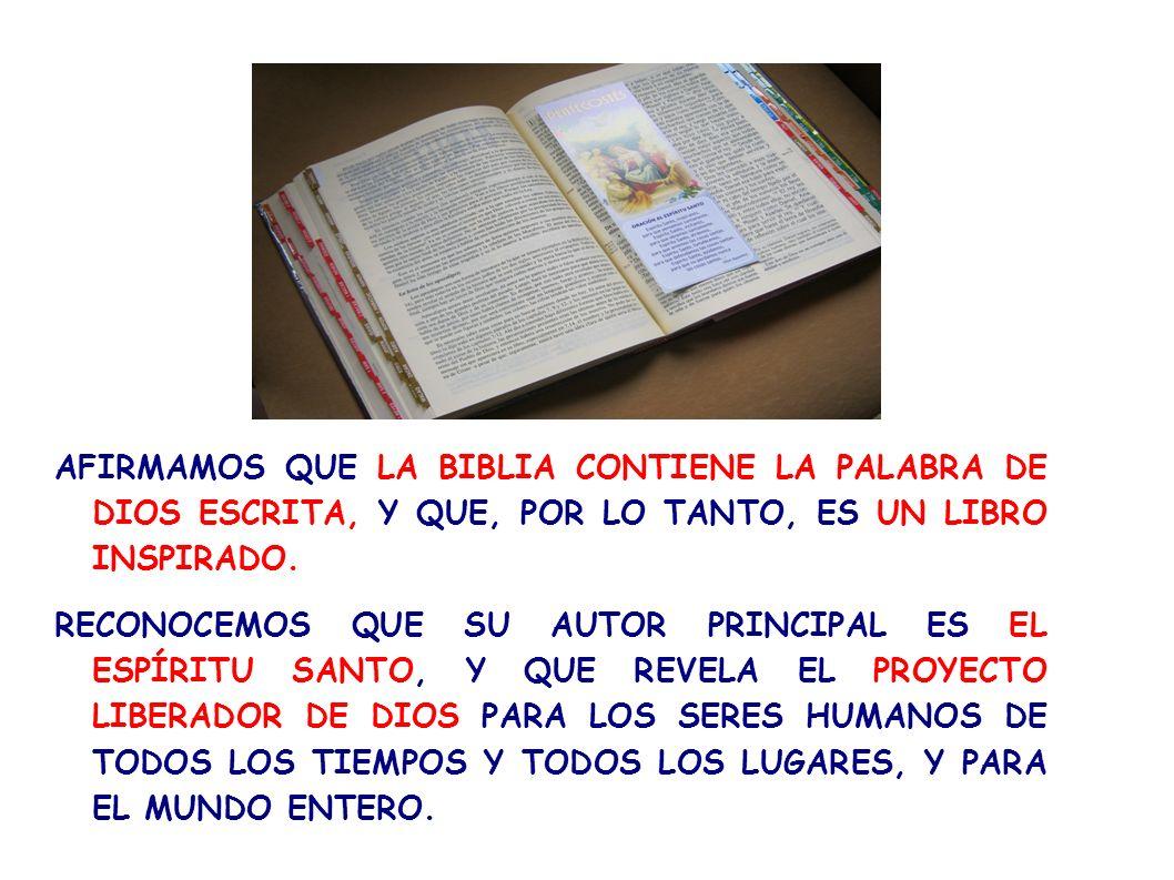 AFIRMAMOS QUE LA BIBLIA CONTIENE LA PALABRA DE DIOS ESCRITA, Y QUE, POR LO TANTO, ES UN LIBRO INSPIRADO. RECONOCEMOS QUE SU AUTOR PRINCIPAL ES EL ESPÍ
