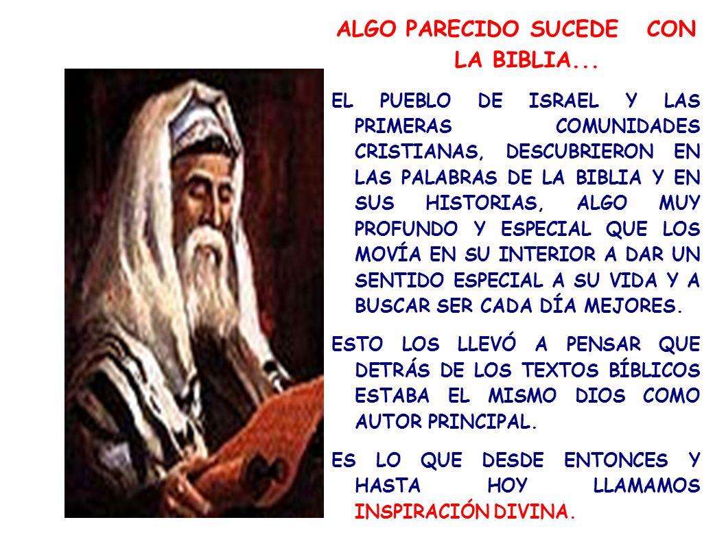 ALGO PARECIDO SUCEDE CON LA BIBLIA... EL PUEBLO DE ISRAEL Y LAS PRIMERAS COMUNIDADES CRISTIANAS, DESCUBRIERON EN LAS PALABRAS DE LA BIBLIA Y EN SUS HI