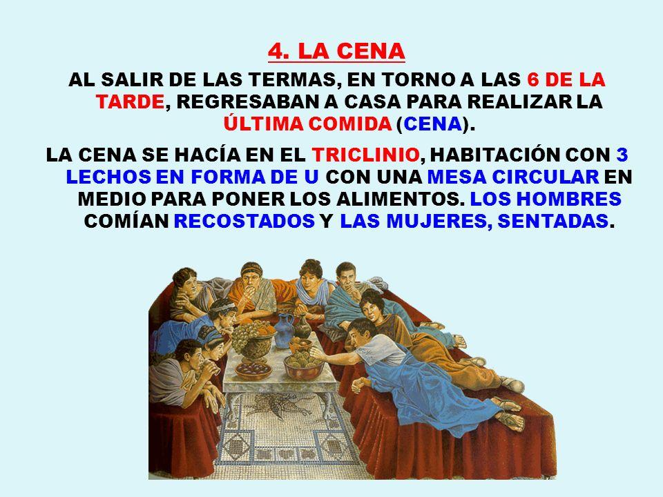 4. LA CENA AL SALIR DE LAS TERMAS, EN TORNO A LAS 6 DE LA TARDE, REGRESABAN A CASA PARA REALIZAR LA ÚLTIMA COMIDA (CENA). LA CENA SE HACÍA EN EL TRICL