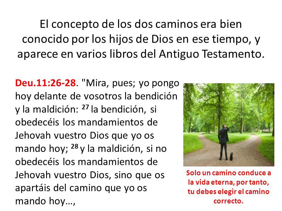 El concepto de los dos caminos era bien conocido por los hijos de Dios en ese tiempo, y aparece en varios libros del Antiguo Testamento. Deu.11:26-28.