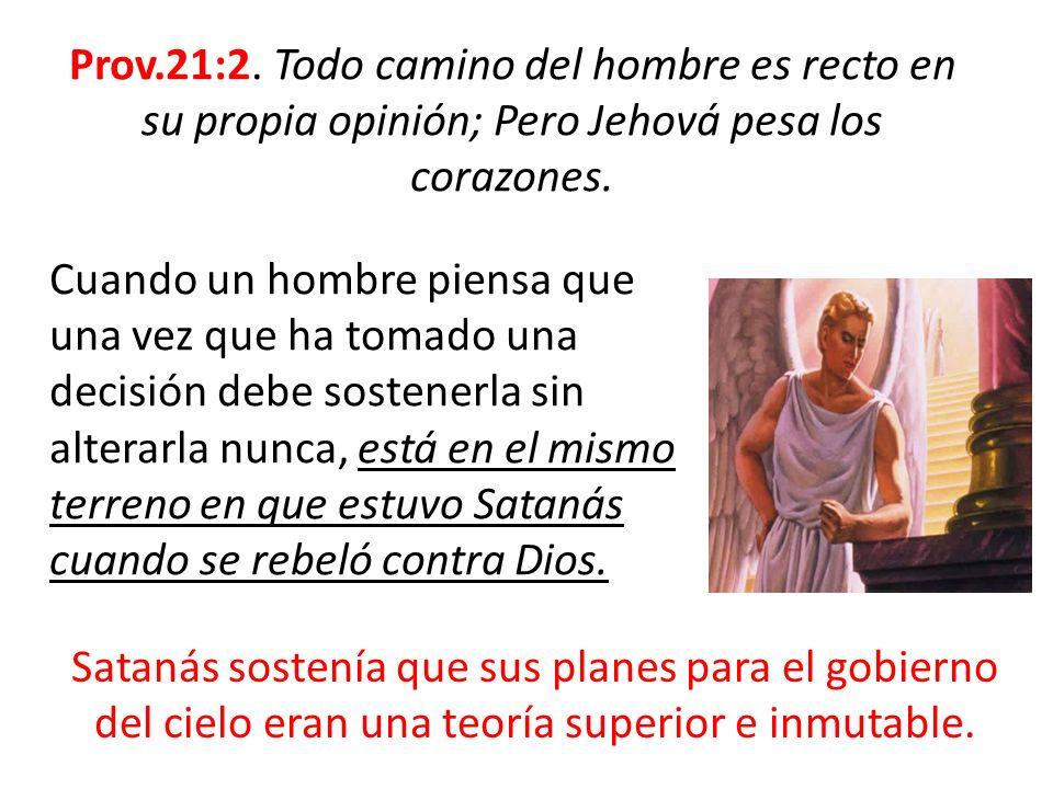 Prov.21:2. Todo camino del hombre es recto en su propia opinión; Pero Jehová pesa los corazones. Cuando un hombre piensa que una vez que ha tomado una