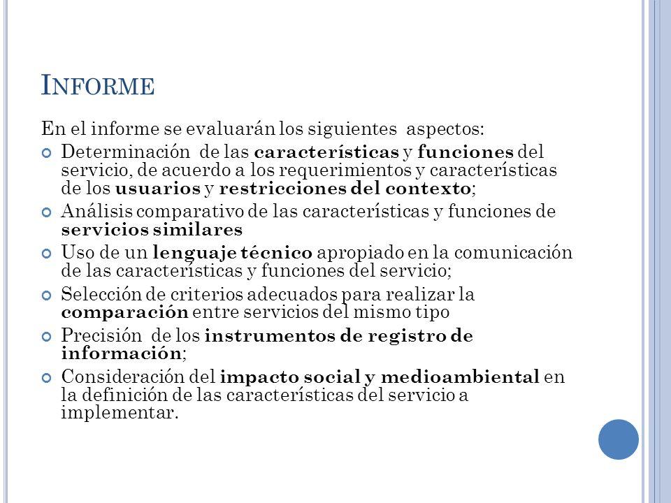 I NFORME En el informe se evaluarán los siguientes aspectos: Determinación de las características y funciones del servicio, de acuerdo a los requerimi