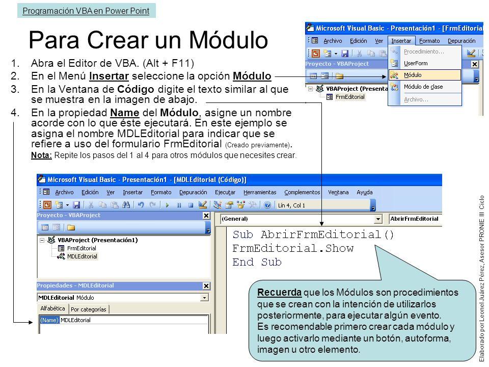 Para Crear un Módulo 1.Abra el Editor de VBA. (Alt + F11) 2.En el Menú Insertar seleccione la opción Módulo 3.En la Ventana de Código digite el texto