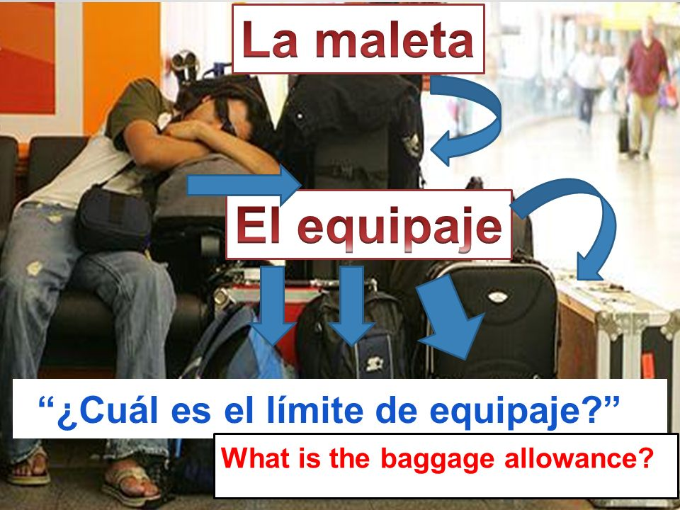 ¿Cuál es el límite de equipaje? What is the baggage allowance?