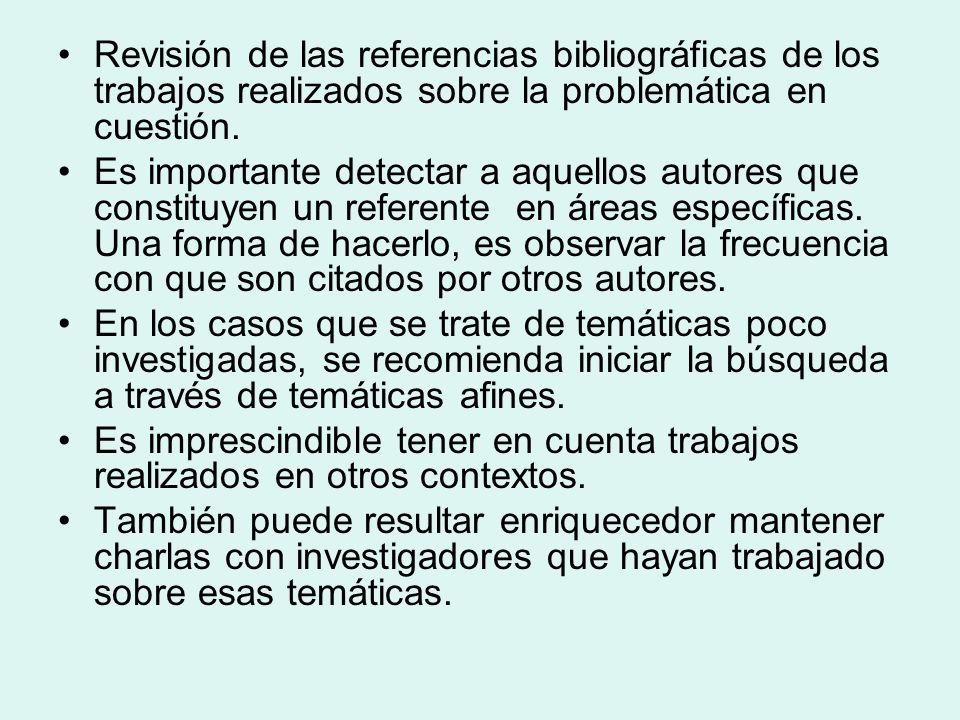 Revisión de las referencias bibliográficas de los trabajos realizados sobre la problemática en cuestión. Es importante detectar a aquellos autores que
